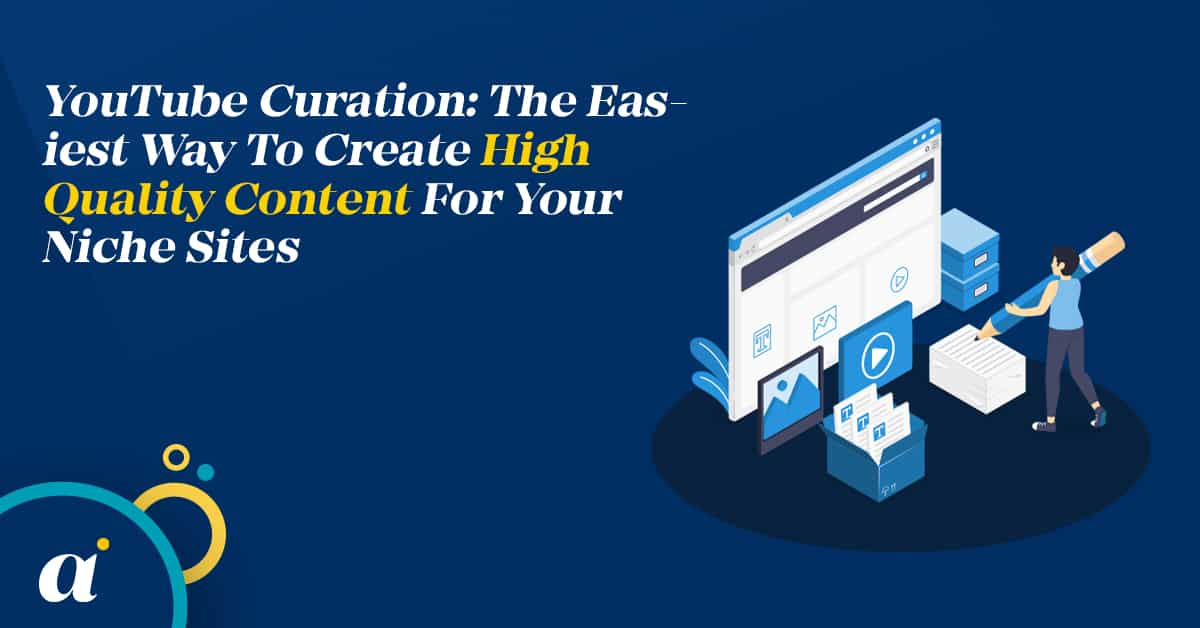 YouTube Curation The Easiest Way To Create High Quality Content For Your Niche Sites
