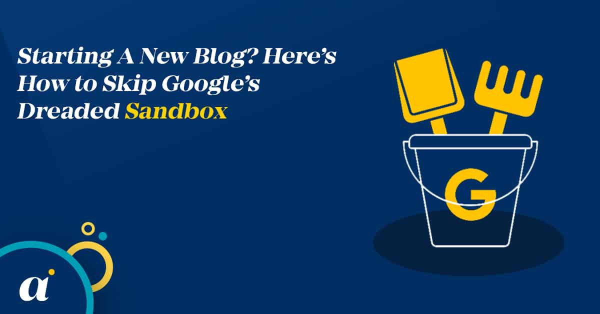 Starting A New Blog Here's How to Skip Google's Dreaded Sandbox