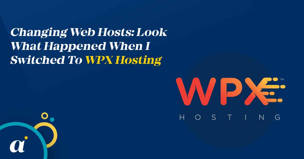 Changing Web Hosts: Look What Happened When I Switched To WPX Hosting