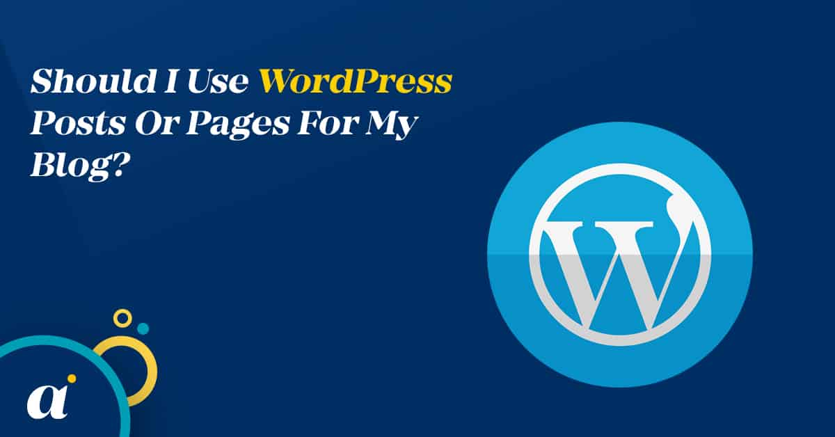 Should I Use WordPress Posts Or Pages For My Blog?