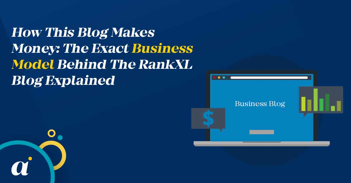 How This Blog Makes Money: The Exact Business Model Behind The RankXL Blog Explained