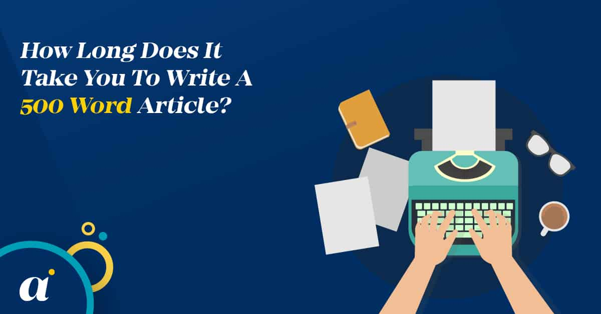 How Long Does It Take You To Write A 500 Word Article?
