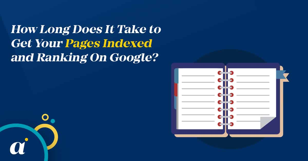 How Long Does It Take to Get Your Pages Indexed and Ranking On Google?