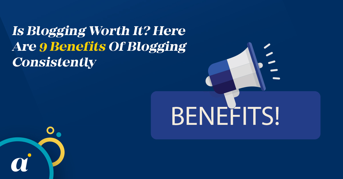 Is Blogging Worth It Here Are 9 Benefits Of Blogging Consistently