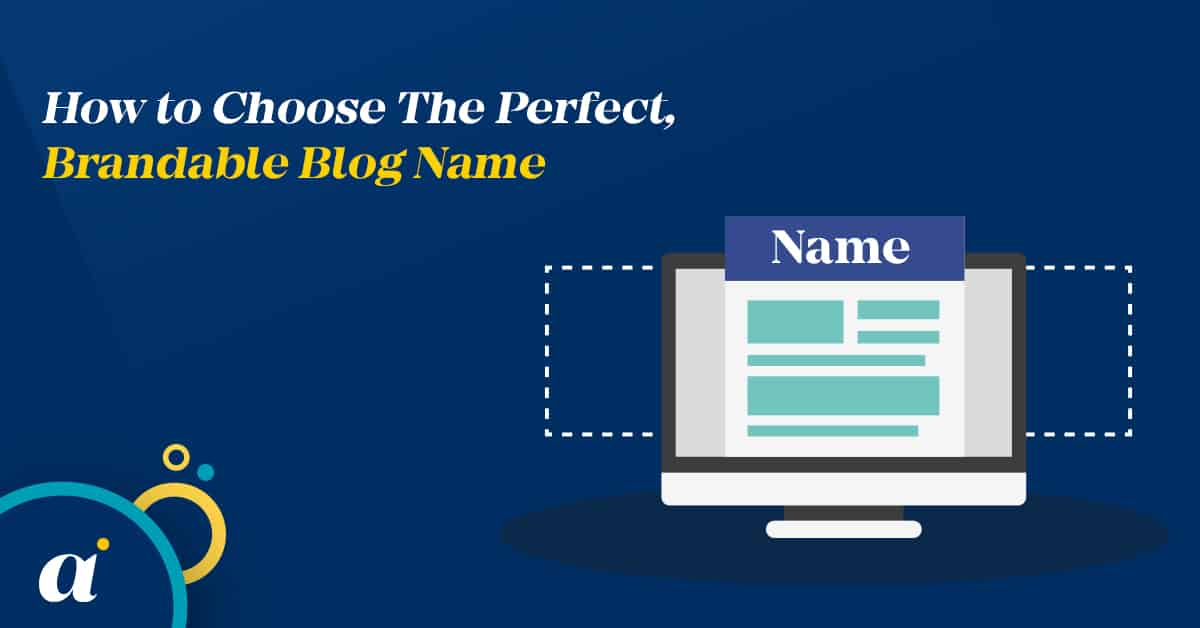How to Choose The Perfect, Brandable Blog Name