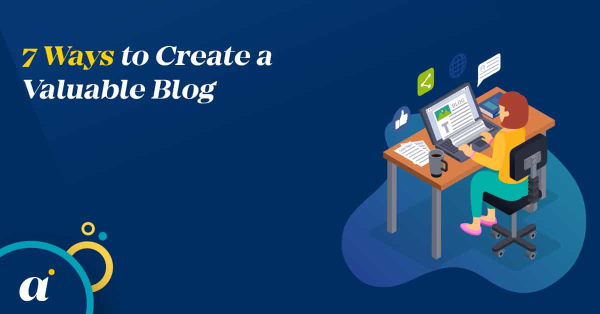 7 Ways to Create a Valuable Blog