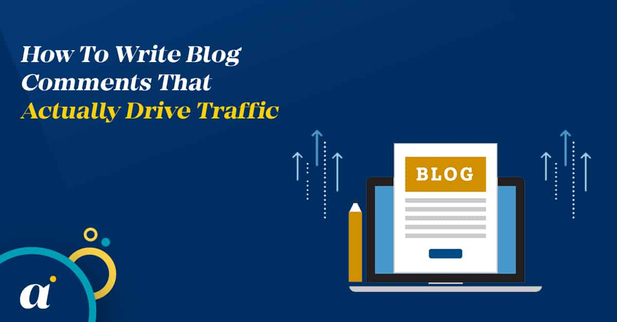 How To Write Blog Comments That Actually Drive Traffic