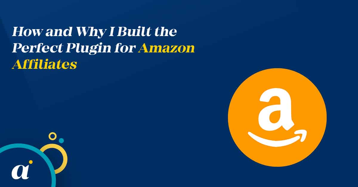 How and Why I Built the Perfect Plugin for Amazon Affiliates