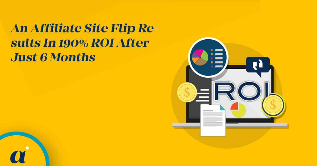 An Affiliate Site Flip Results In 190% ROI After Just 6 Months