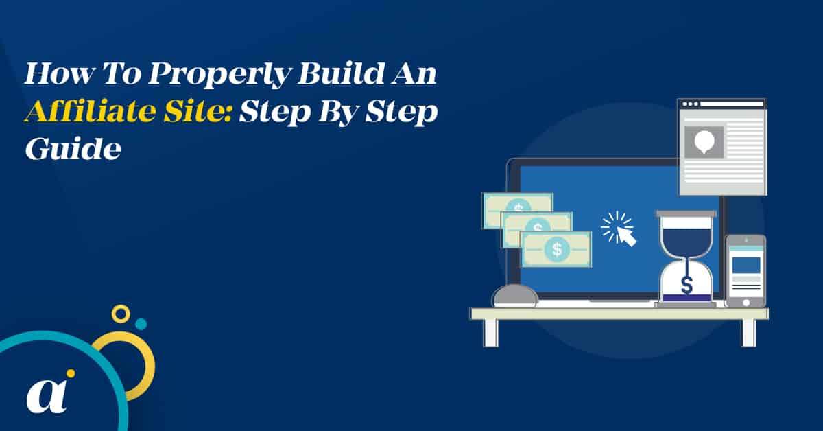 How To Properly Build An Affiliate Site Step By Step Guide