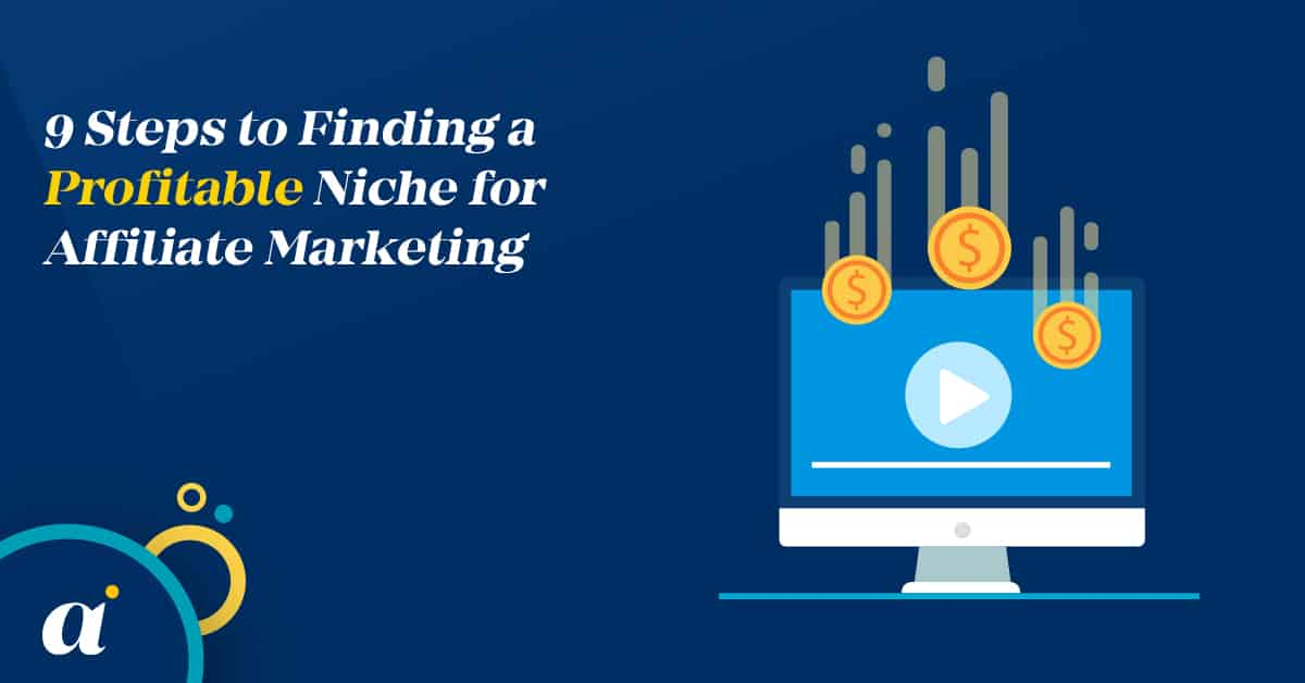 9 Steps to Finding a Profitable Niche for Affiliate Marketing
