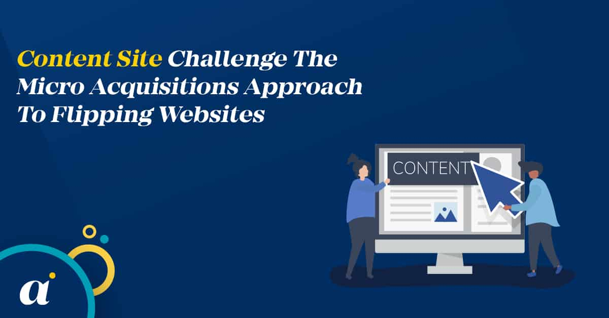 Content Site Challenge - The Micro Acquisitions Approach To Flipping Websites