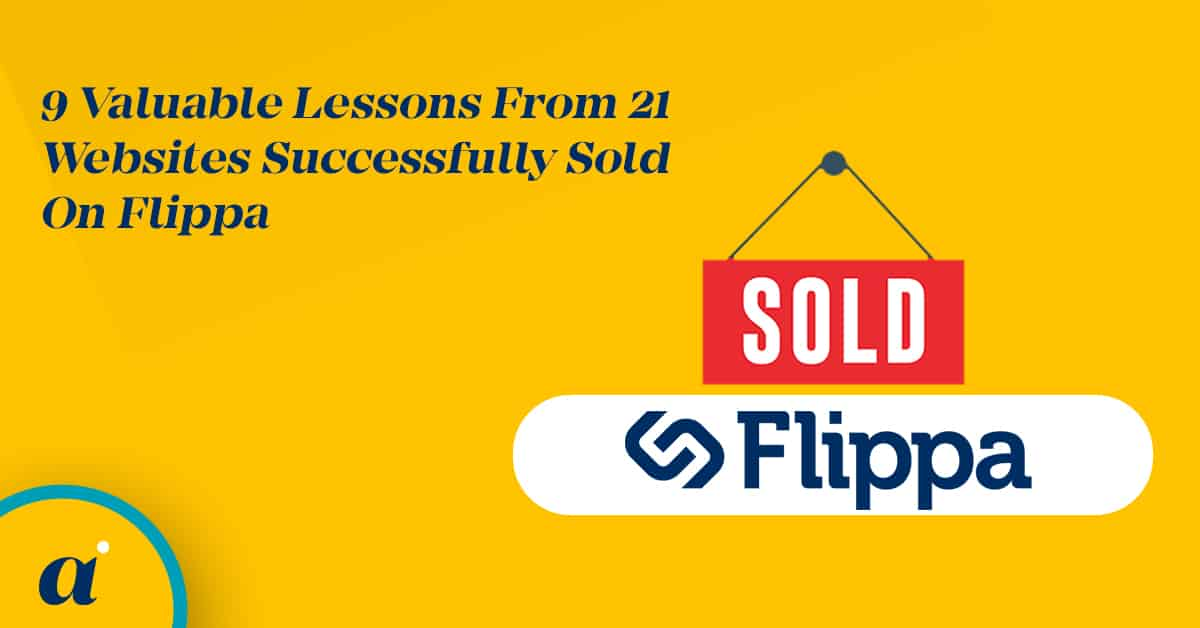9 Valuable Lessons From 21 Websites Successfully Sold On Flippa