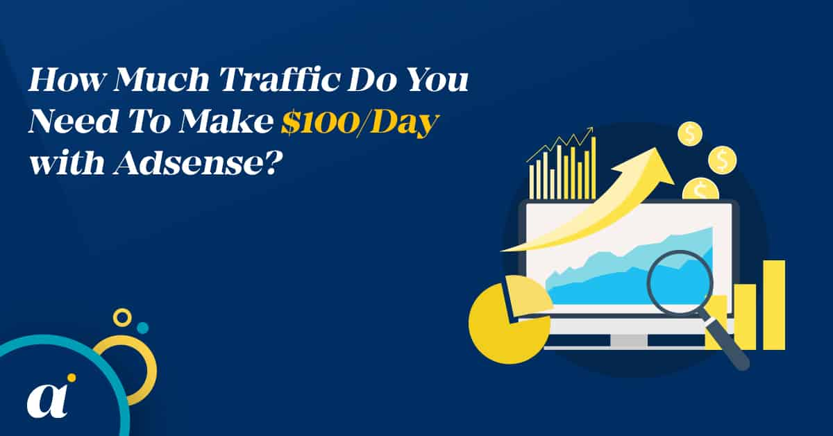 How Much Traffic Do You Need To Make $100 Day with Adsense