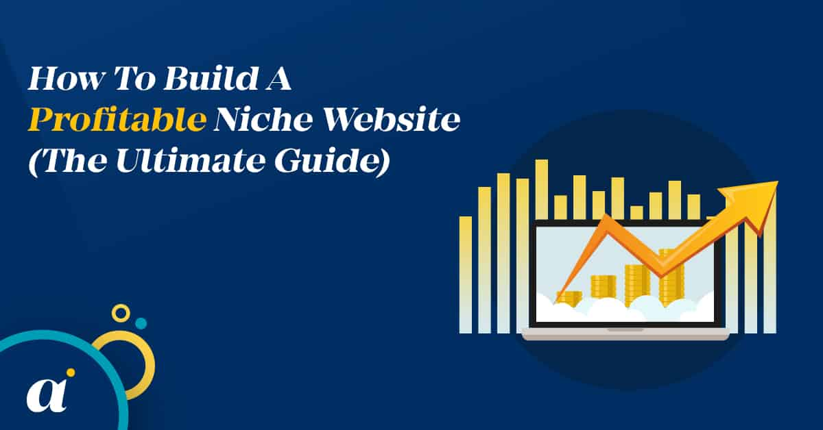 How To Build A Profitable Niche Website (The Ultimate Guide)
