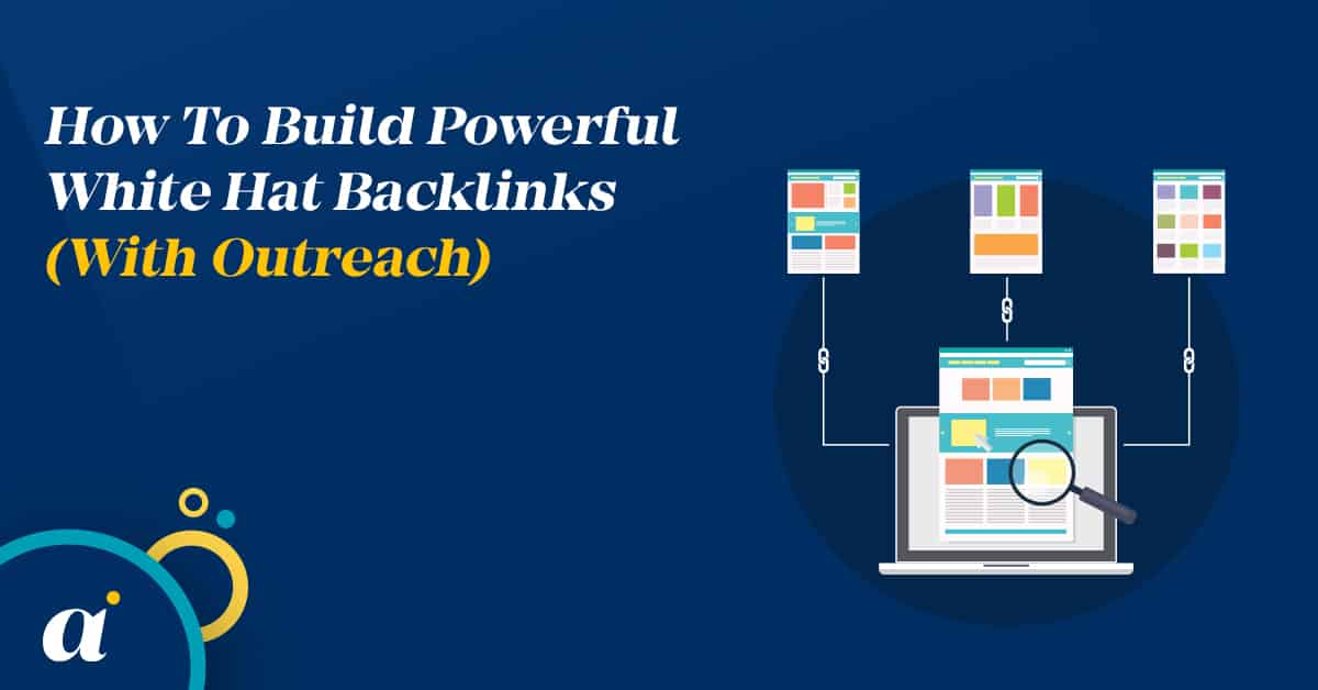 How To Build Powerful White Hat Backlinks (With Outreach)