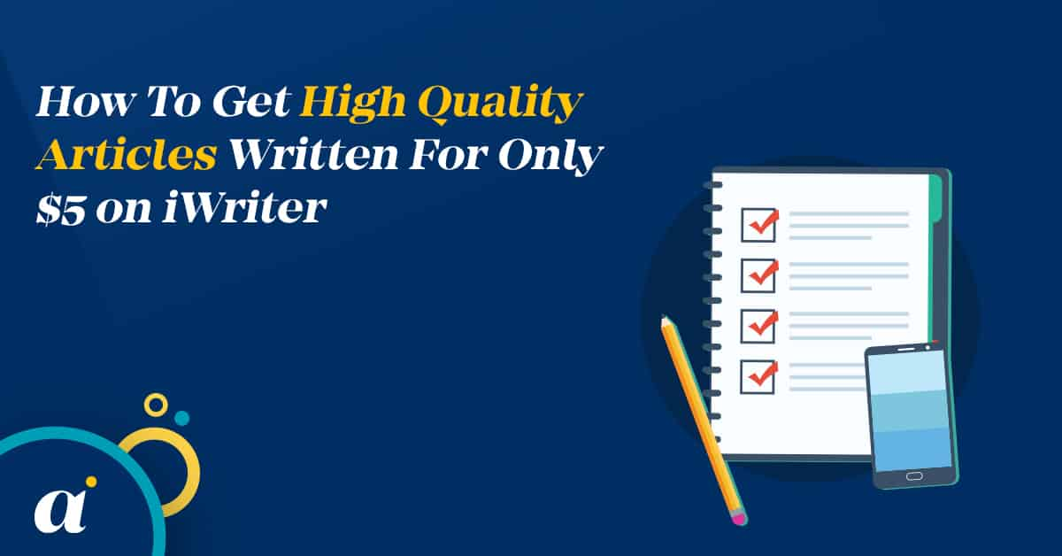 How To Get High Quality Articles Written For Only $5 on iWriter