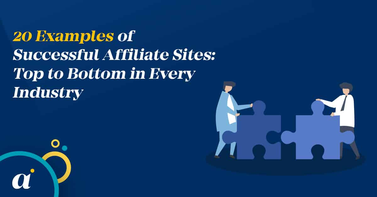 20 Examples of Successful Affiliate Sites: Top to Bottom in Every Industry