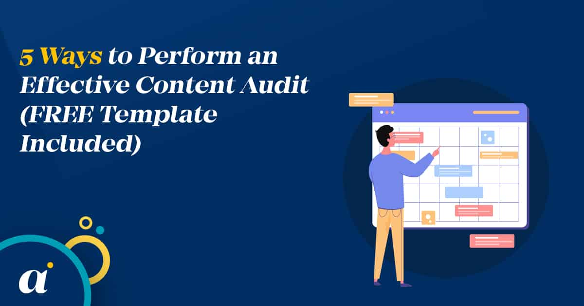 5 Ways to Perform an Effective Content Audit (FREE Template Included)