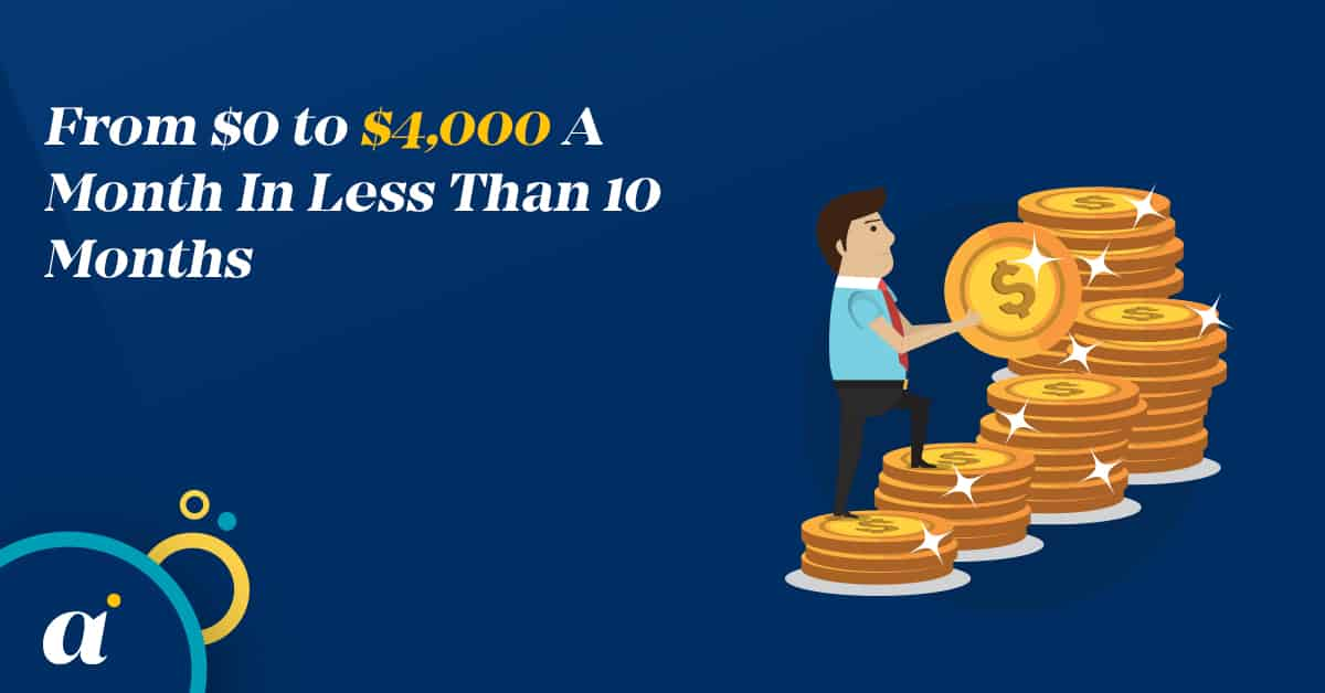 From $0 to $4,000 A Month In Less Than 10 Months