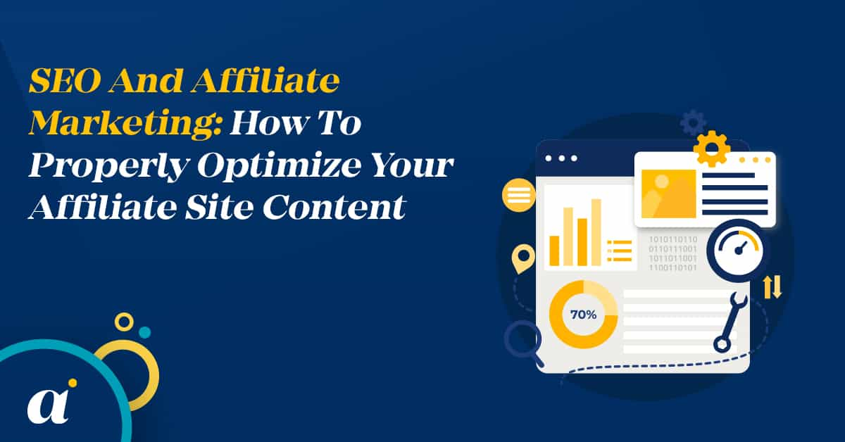 SEO And Affiliate Marketing: How To Properly Optimize Your Affiliate Site Content